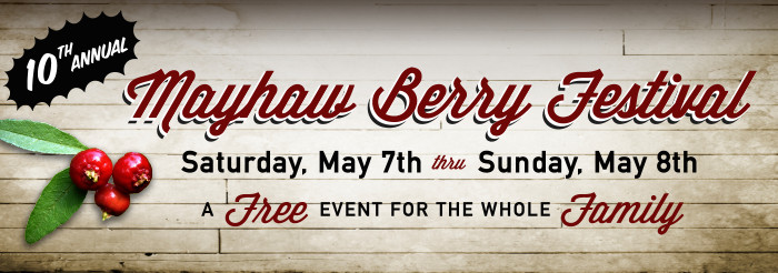 10th Annual Mayhaw Berry Festival - Saturday, May 7th thru Sunday, May 8th - A FREE Event For The Whole FAMILY